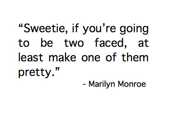.: Wise Women, Amenities, Marilyn Monroe Quotes, Some People, Two Faced People, Well Said, So True, Marilyn Quotes, Advice