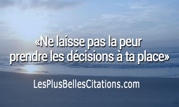 Citation : Les Décisions de la Peur | Les Plus Belles Citations: Collection des citations d'amour, citations sur la vie ,Belles Phrases et Poèmes