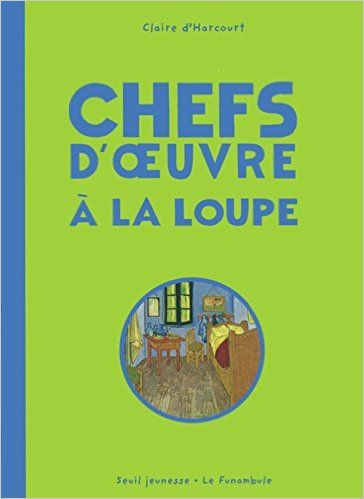 CHEF D'ŒUVRE A LA LOUPE, de Claire d'Harcourt, Ed. Seuil - 20014 (Dès 6 ans)