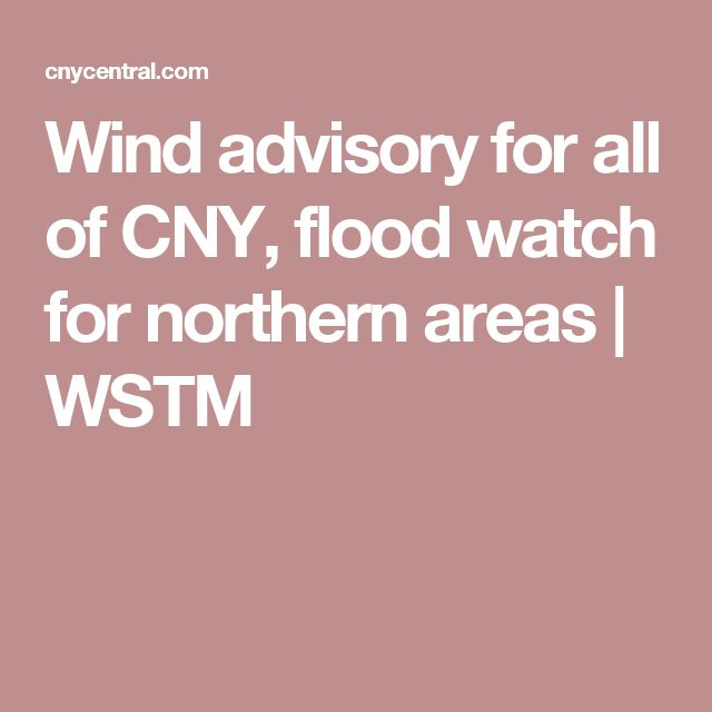 Wind advisory for all of CNY, flood watch for northern areas | WSTM