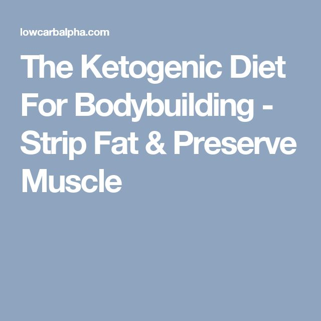 The Ketogenic Diet For Bodybuilding - Strip Fat & Preserve Muscle
