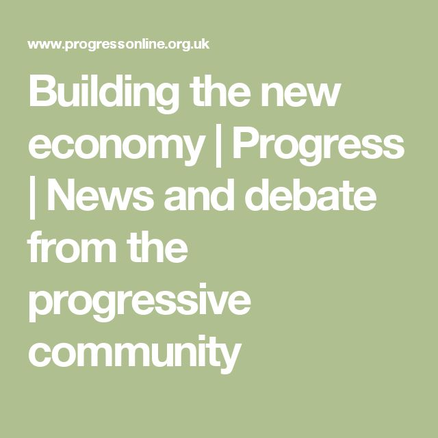 Building the new economy | Progress | News and debate from the progressive community