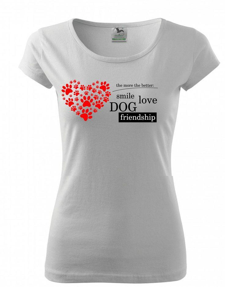 Čím více tím lépe! A jak by ne, vždyť úsměv, láska, pes a přátelství mají být součástí každého našeho dne. Dámská trička Pure nebo klasická unisexová trička Heavy v barvách bílá a černá.