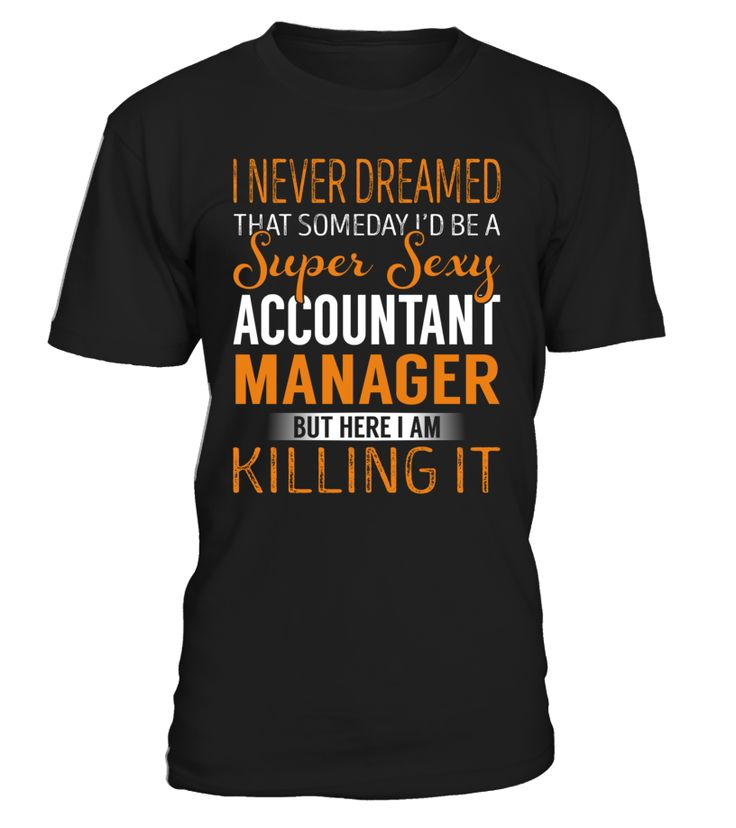 I Never Dreamed That Someday I'd Be a Super Sexy Accountant Manager #AccountantManager