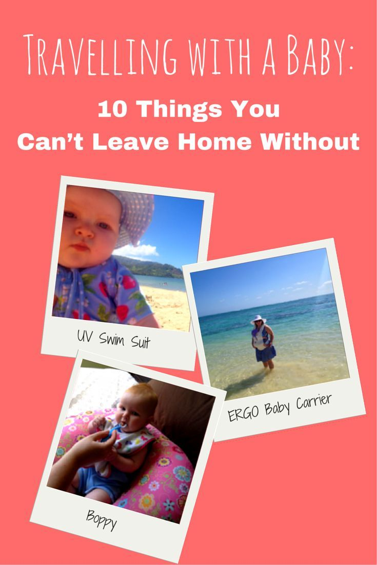 Travelling with a Baby 10 Things You Can't Leave Home Without