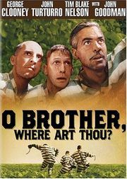 """O Brother, Where Art Thou?"" ~ Movie was written + produced by brothers Ethan & Joel Cohen, from St. Louis Park, Minnesota. Stars George Clooney, Tim Blake Nelson and John Turturro. One of my all-time favorite movies."