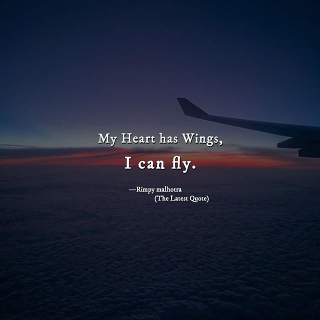 My Heart Has Wings I Can Fly By Rimpy Malhotra Lovequotes Quotes Indie Hipster Grunge Aesthetic Words Fly Quotes Motivational Quotes Too Late Quotes