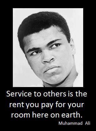 Service to others is the rent you pay for your room hear on the Earth - Mohammed Ali