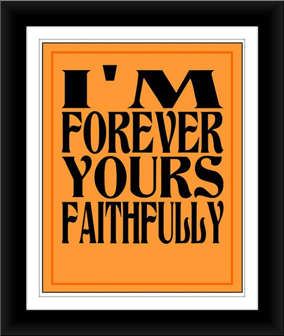 Forever Yours.  Journey..my ex husband used to say that, but I guess he wasn't true to his word, he was not faithful!
