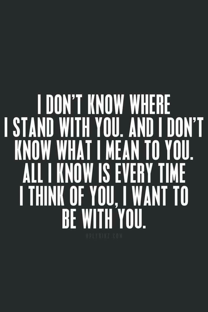 Sometimes I know and othertimes I dont... I think I overthink it... but yes I do want to be with you - forever!