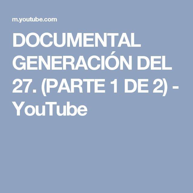 DOCUMENTAL GENERACIÓN DEL 27. (PARTE 1 DE 2) - YouTube