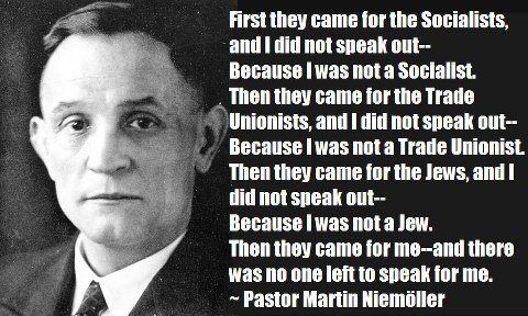Pastor Martin Niemoller, First they came...                                                                                                                                                                                 More