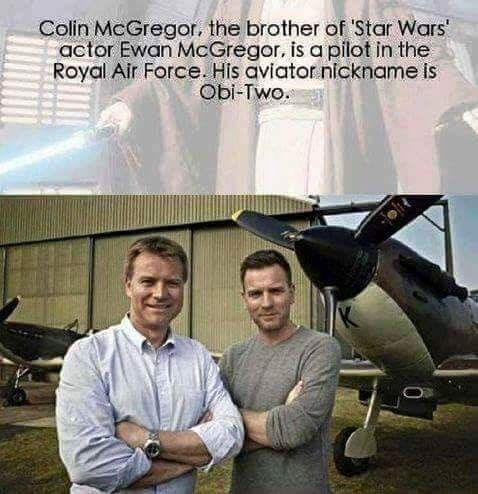 Colin McGregor, the brother of Star Wars actor Ewan McGregor, is a pilot in the RAF. His aviator nickname is Obi-Two.