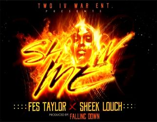 Fes Taylor andSheek Louch connect for 'Show Me'. Fes Taylor and 1/3 of the LOX Sheek Louch connect for a new single. This combination of artists goes very well over this Falling Down produced single.