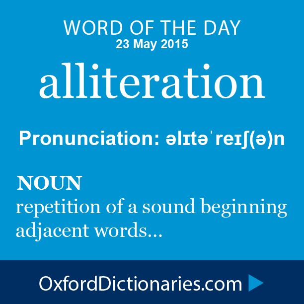 alliteration (noun): Repetition of a sound beginning adjacent words. Word of the Day for 23 May 2015. #WOTD #WordoftheDay #alliteration