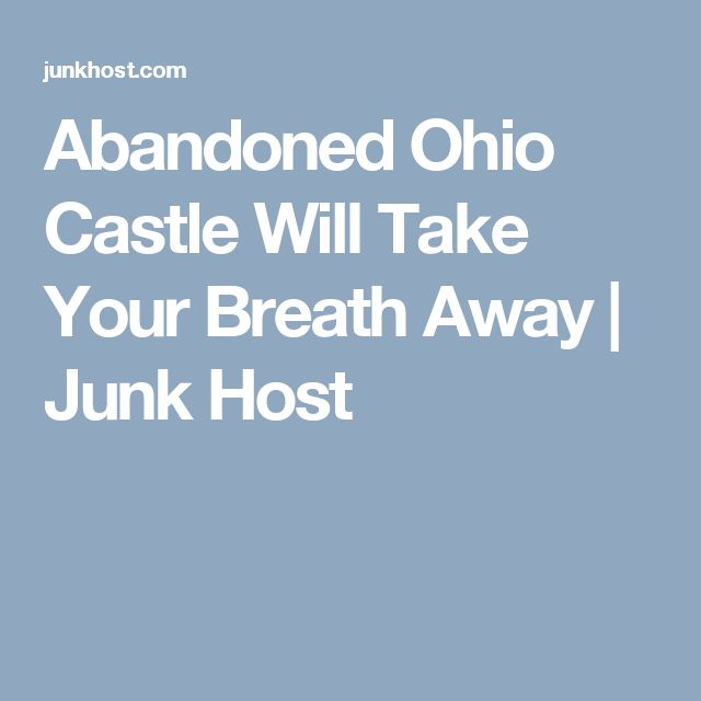 Abandoned Ohio Castle Will Take Your Breath Away | Junk Host