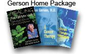 Gerson Home Package: Healing the Gerson Way, Gerson Therapy Handbook, and A Cancer Therapy