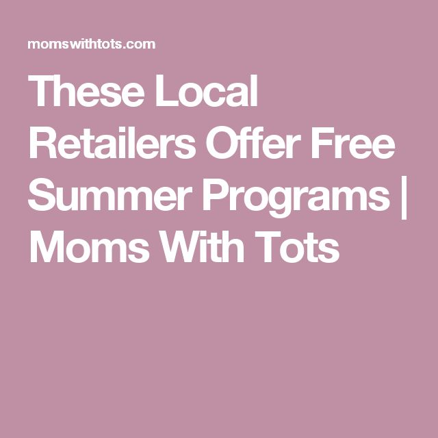 These Local Retailers Offer Free Summer Programs | Moms With Tots