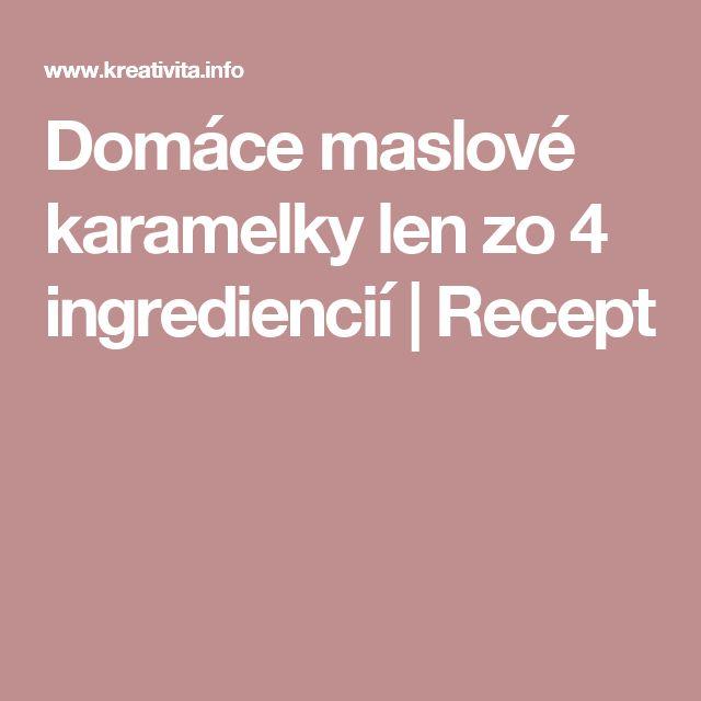 Domáce maslové karamelky len zo 4 ingrediencií | Recept