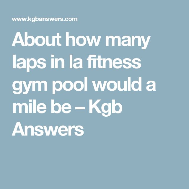 About how many laps in la fitness gym pool would a mile be – Kgb Answers