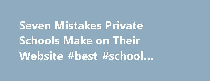 Seven Mistakes Private Schools Make on Their Website #best #school #websites http://education.remmont.com/seven-mistakes-private-schools-make-on-their-website-best-school-websites-2/  #best school websites # Seven Mistakes Private Schools Make on Their Website In the past week I have reviewed over 200 private school websites. Some of the websites are really good, and some of them are really bad. Your school's website should be your number one marketing priority. It should be the strategic…