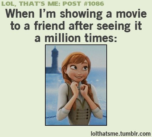 When I'm showing a movie to a friend... OMG this is me on our first date with my bf lol