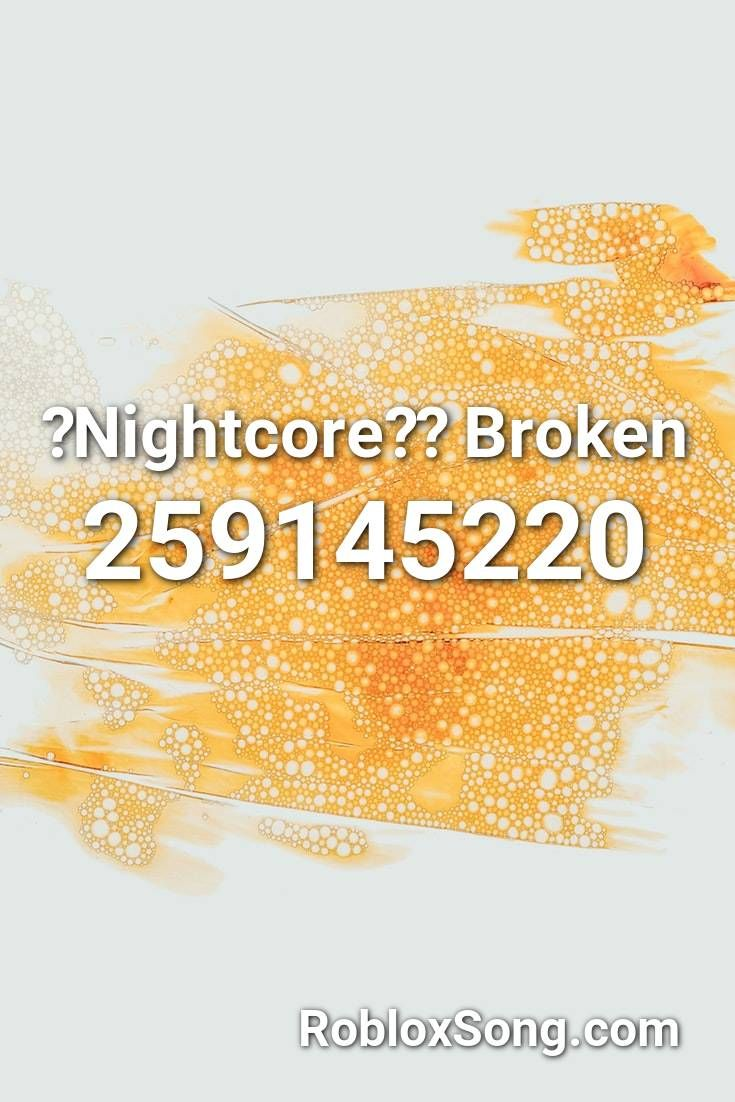 Nightcore Broken Roblox Id Roblox Music Codes In 2020