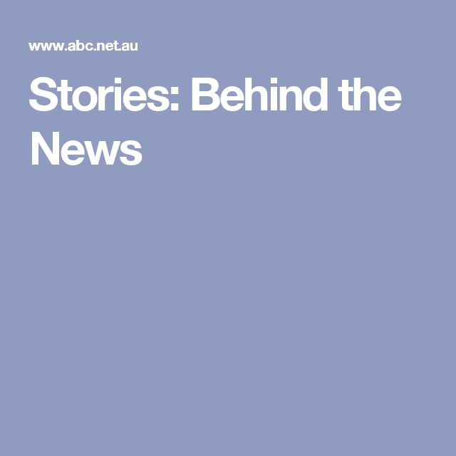 Stories: Behind the News