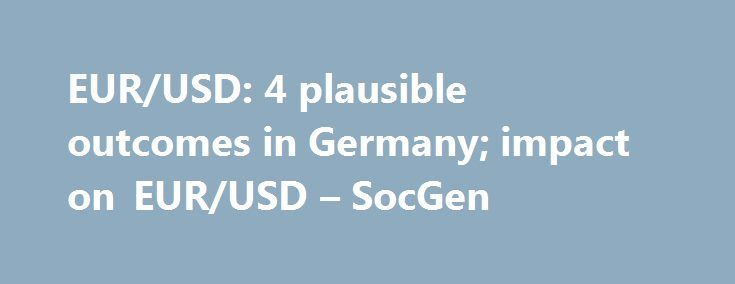 EUR/USD: 4 plausible outcomes in Germany; impact on EUR/USD – SocGen https://betiforexcom.livejournal.com/28544650.html  SocGen on the German political uncertainty Societe Generale Cross Asset Strategy Research discusses EUR/USD outlook in light of the recent political developments in Germany. The post EUR/USD: 4 plausible outcomes in Germany; impact on EUR/USD – S...The post EUR/USD: 4 plausible outcomes in Germany; impact on EUR/USD – SocGen appeared first on forex-4you.com, الفوركس…