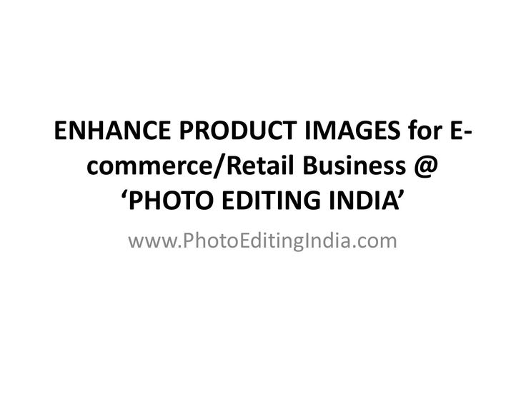 """Enhance Product Images for E-commerce or Retail business @ PhotoEditingIndia.com  """"PHOTO EDITING INDIA"""", we are Professional Photo Editors with 12+ years of experience in serving clients globally by providing top quality Image Editing Services to enhance Magazines, Real Estate, E-commerce/Retail Business, Advertisements, Websites, Wedding/Events Etc... We are known for the quality services we offer, our productivity and the affordable pricing. Our experts have outstanding expertise in ..."""