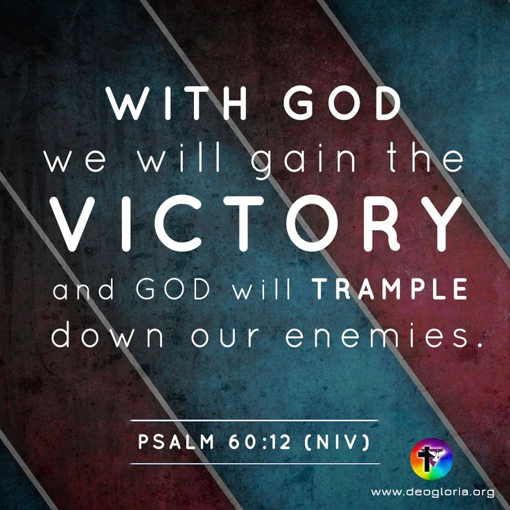 With God we will gain the victory and God will trample down our enemies. Psalm 60:12