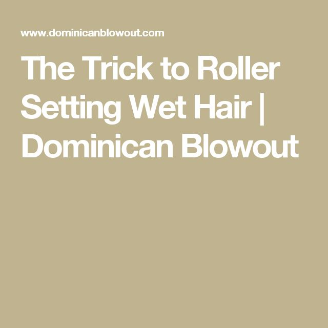 The Trick to Roller Setting Wet Hair | Dominican Blowout