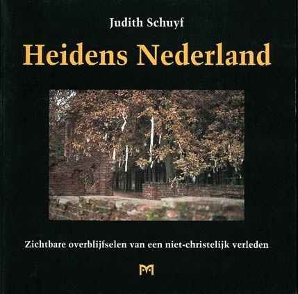 Boek: Heidens Nederland. Zichtbare overblijfselen van een niet-christelijk verleden