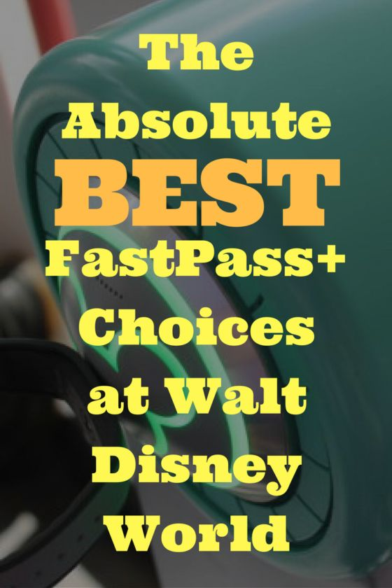 Don't screw up your FastPasses! Here are the absolute best choices for each of the parks.
