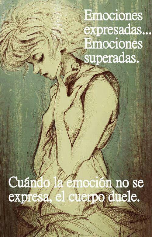 Emociones expresadas, emociones superadas. Cuando la emoción no se exprese, el cuerpo duele.