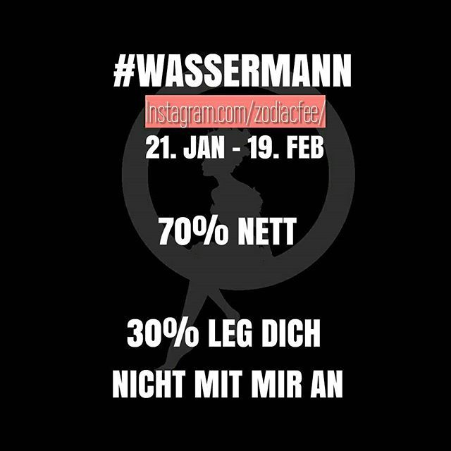 Okay, okay... Haha.  #Wassermann #sprüche #sternzeichen #horoskop #german #zodiac