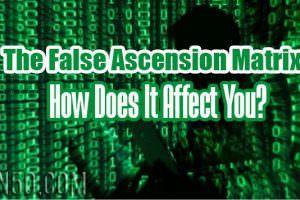 The False Ascension Matrix – How Does It Affect You?