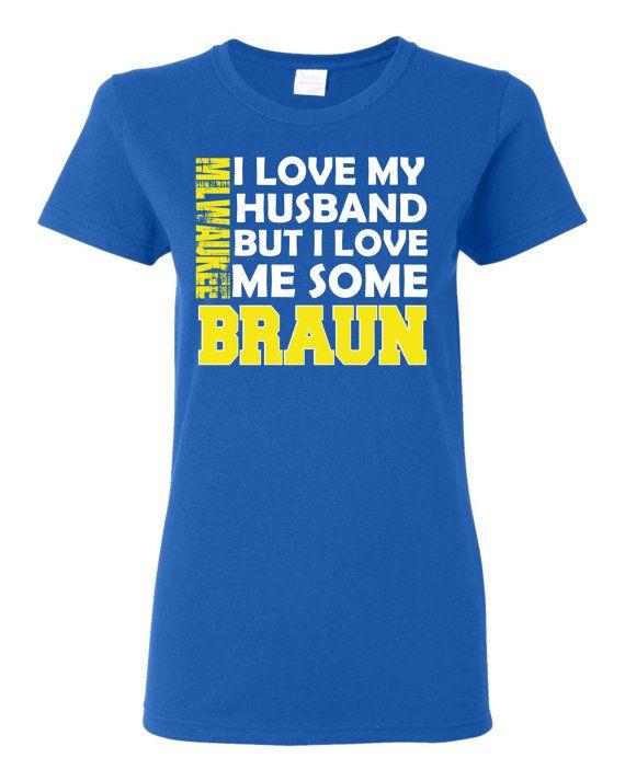 I Love My #Husband But I Love Me Some Braun #Brewers #MLB #tshirt