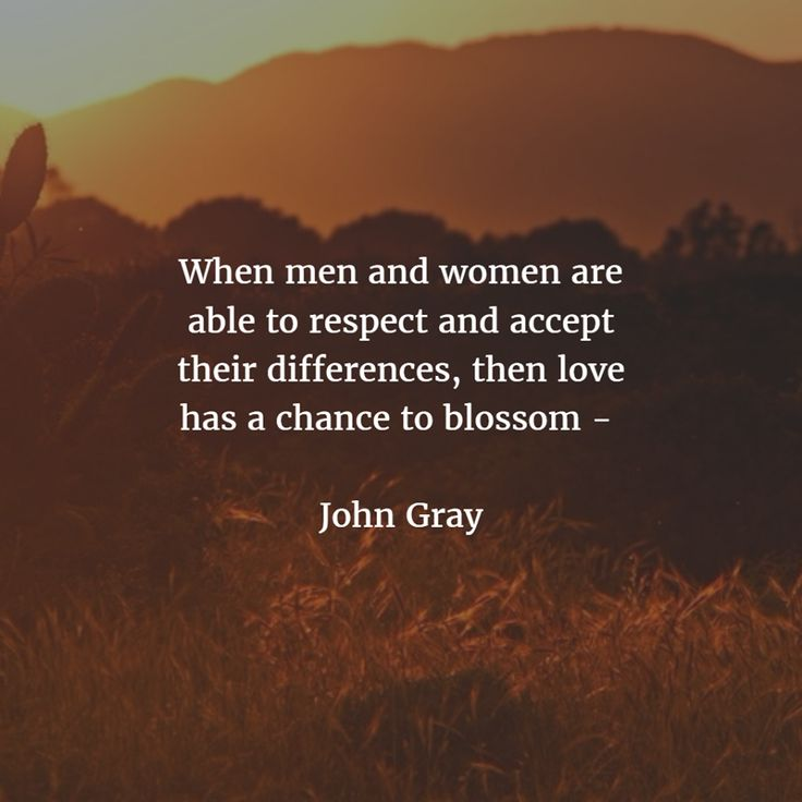 """""""When men and women are able to respect and accept their differences, then love has a chance to blossom."""" - John Gray  http://theshiftnetwork.com/?utm_source=pinterest&utm_medium=social&utm_campaign=quote-board"""