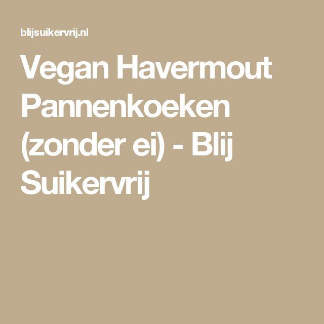 Vegan Havermout Pannenkoeken (zonder ei) - Blij Suikervrij