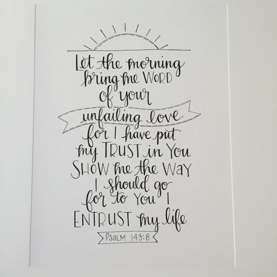 Psalm 143:8 Print Let the morning bring me word by ArtandSoulAR
