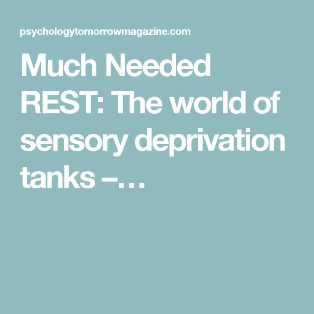 Much Needed REST: The world of sensory deprivation tanks –…