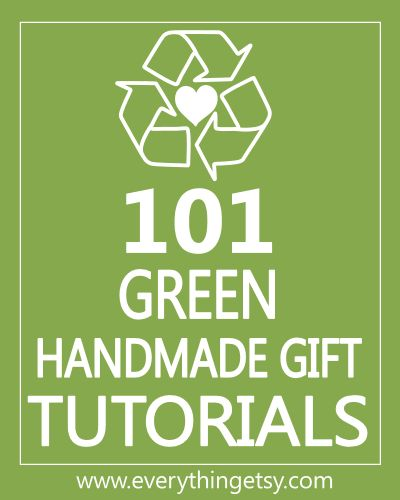 Eco friendly crafts: 101 Green, Green Gift, Gift Ideas, Green Crafts, Diy Gift, Handmade Gifts, Gift Tutorials, Green Handmade, Homemade Gift