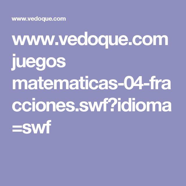 www.vedoque.com juegos matematicas-04-fracciones.swf?idioma=swf