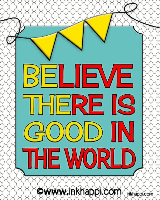 "FREE PRINTABLES - ""BElieve THEre is GOOD in the World"" and an August 2014 Calendar"