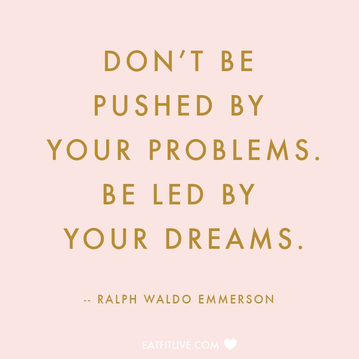 Be led by your dreams.