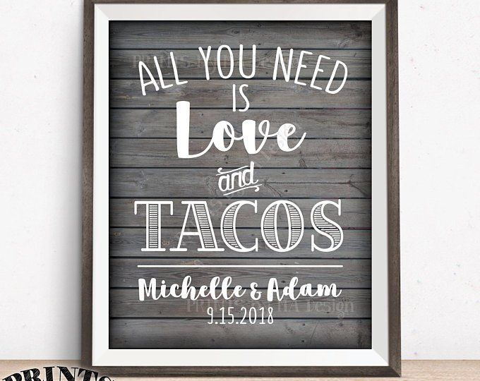 All You Need Is Love And Tacos Sign Taco Wedding Sign Late Etsy All You Need Is Love All You Need Is Taco Bar Wedding