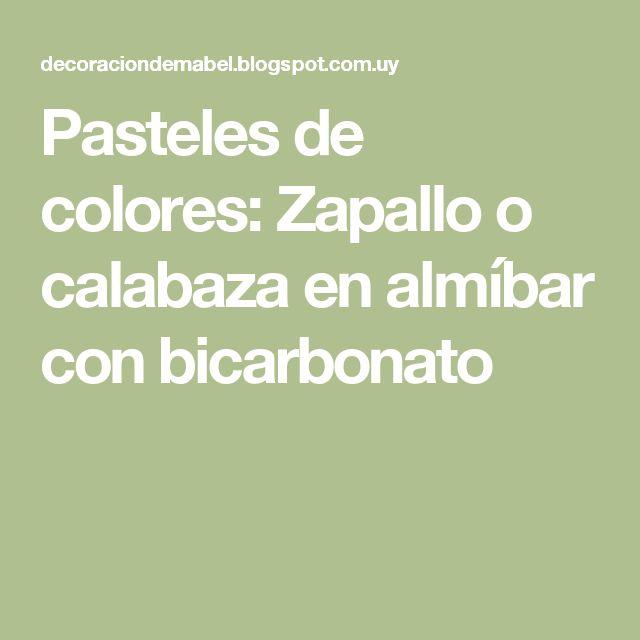 Pasteles de colores: Zapallo o calabaza en almíbar con bicarbonato