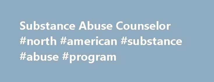 Substance Abuse Counselor #north #american #substance #abuse #program http://oklahoma.nef2.com/substance-abuse-counselor-north-american-substance-abuse-program/  # Substance Abuse Counselor Please refer to the current Continuing Education Schedule of Classes for upcoming dates and times. The Division of Continuing Education at Coastal Carolina Community College offers courses that are approved through the North Carolina Substance Abuse Professional Practice Board (NCSAPPB). The certification…