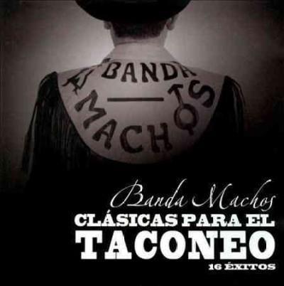 Banda Machos - Clasicas Para el Taconeo